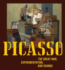 Picasso : The Great War, Experimentation, and Change, Hardback Book