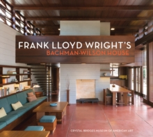 Frank Lloyd Wright's Bachman-Wilson House-Crystal Bridges Museum of American Art, Paperback Book