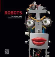 Robots : The 500-Year Quest to Make Machines Human, Hardback Book