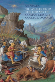 500 Years : Treasures from the Library of Corpus Christi College, Oxford, Paperback Book