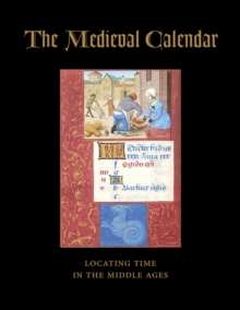 The Medieval Calendar : Locating Time in the Middle Ages, Paperback Book