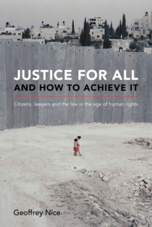 Justice for All and How to Achieve it : Citizens, Lawyers and the Law in the Age of Human Rights, Hardback Book