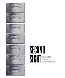 Second Sight : The Paradox of Vision in Contemporary Art, Hardback Book
