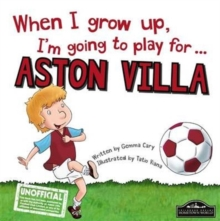 When I Grow Up I'm Going to Play for Aston Villa, Hardback Book