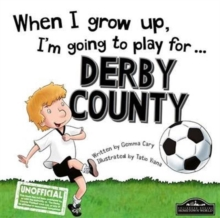 When I Grow Up I'm Going to Play for Derby, Hardback Book