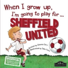When I Grow Up I'm Going to Play for Sheffield Utd, Hardback Book