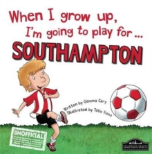 When I Grow Up I'm Going to Play for Southampton, Hardback Book