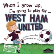 When I Grow Up I'm Going to Play for West Ham, Hardback Book