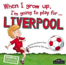 When I Grow Up, I'm Going to Play for Liverpool, Hardback Book