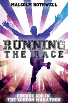 Running the Race - Finding God in the London Marathon, Paperback Book