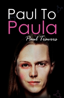 Paul to Paula- The Story of a Teenage T-Girl, Paperback Book