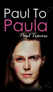 Paul to Paula- : The Story of a Teenage T-Girl, Hardback Book