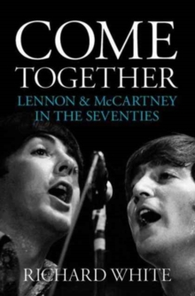 Come Together : Lennon & Mccartney's Road to Reunion, Paperback / softback Book