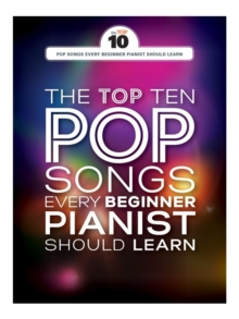 The Top Ten Pop Songs Every Beginner Pianist Should Learn, Paperback Book