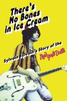 There's No Bones in Ice Cream : Sylvain Sylvain's Story of the New York Dolls, Paperback / softback Book
