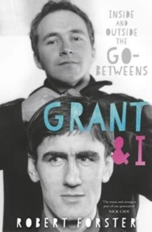 Grant & I : Inside and Outside the Go-Betweens, Paperback Book