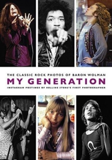 My Generation : The Classic Rock Photos of Baron Wolman: Instagram Postings of Rolling Stone's First Photographer, Paperback / softback Book