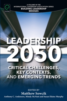 Leadership 2050 : Critical Challenges, Key Contexts, and Emerging Trends, Paperback / softback Book