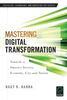 Mastering Digital Transformation : Towards a Smarter Society, Economy, City and Nation, Paperback Book