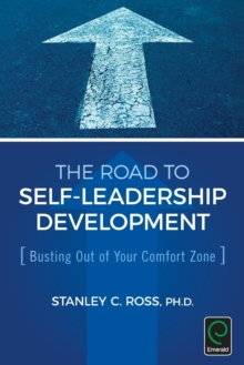 The Road to Self-Leadership Development : Busting Out of Your Comfort Zone, Hardback Book
