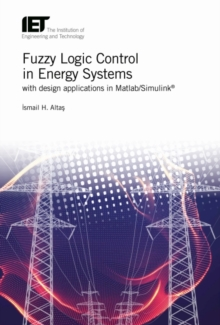 Fuzzy Logic Control in Energy Systems with design applications in MATLAB (R)/Simulink (R), Hardback Book