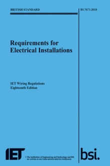 Requirements for Electrical Installations, IET Wiring Regulations, Eighteenth Edition, BS 7671:2018, Paperback / softback Book