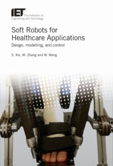 Soft Robots for Healthcare Applications : Design, modelling, and control, Hardback Book