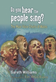 Do You Hear the People Sing? - The Male Voice Choirs of Wales, Paperback / softback Book