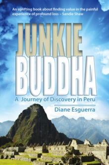 Junkie Buddha : A Journey of Discovery in Peru, EPUB eBook