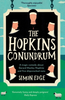 The Hopkins Conundrum : A Tragic Comedy About Gerard Manley Hopkins and Five Shipwrecked Nuns, Paperback Book