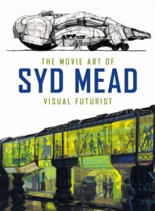 The Movie Art of Syd Mead: Visual Futurist, Hardback Book