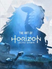 The Art of Horizon : Zero Dawn, Hardback Book