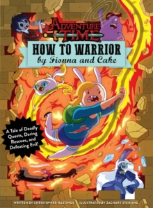 Adventure Time - How to Warrior by Fionna and Cake, Hardback Book