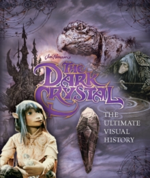 The Dark Crystal the Ultimate Visual History, Hardback Book