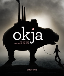 Okja: The Art and Making of the Film, Hardback Book