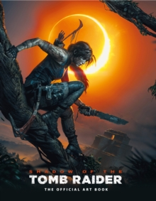 Shadow of the Tomb Raider The Official Art Book, Hardback Book