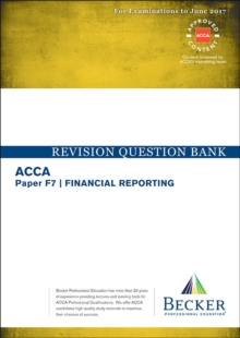 ACCA Approved - F7 Financial Reporting : Revision Question Bank (for the March and June 2017 Exams), Paperback Book