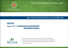 ACCA Approved - P2 Corporate Reporting : Revision Essentials Handbook (for the March and June 2017 Exams), Paperback Book