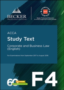 ACCA Approved - F4 Corporate & Business Law (Eng) (September 2017 to August 2018 Exams) : Study Text, Paperback Book