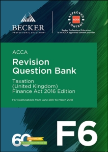 ACCA Approved - F6 Taxation (UK) - Finance Act 2016 (June 2017 to March 2018 Exams) : Revision Question Bank, Paperback Book