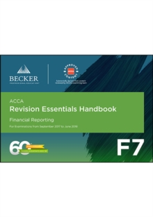 ACCA Approved - F7 Financial Reporting (September 2017 to June 2018 Exams) : Revision Essentials Handbook, Paperback Book