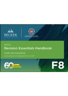 ACCA Approved - F8 Audit and Assurance (September 2017 to June 2018 Exams) : Revision Essentials Handbook, Paperback Book