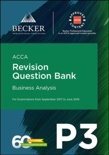 ACCA Approved - P3 Business Analysis (September 2017 to June 2018 Exams) : Revision Question Bank, Paperback Book