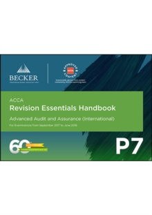 ACCA Approved - P7 Advanced Audit and Assurance (INT) (September 2017 to June 2018 Exams) : Revision Essentials Handbook, Paperback Book