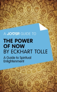 A Joosr Guide to... The Power of Now by Eckhart Tolle : A Guide to Spiritual Enlightenment, EPUB eBook
