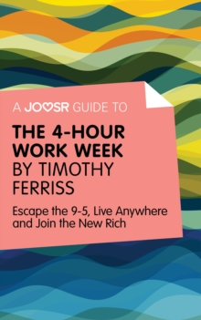 A Joosr Guide to... The 4-Hour Work Week by Timothy Ferriss : Escape the 9-5, Live Anywhere and Join the New Rich, EPUB eBook