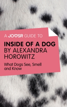 A Joosr Guide to... Inside of a Dog by Alexandra Horowitz : What Dogs See, Smell, and Know, EPUB eBook