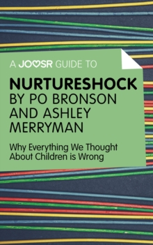A Joosr Guide to... Nurtureshock by Po Bronson and Ashley Merryman : Why Everything We Thought About Children is Wrong, EPUB eBook