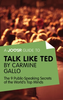 A Joosr Guide to... Talk Like TED by Carmine Gallo : The 9 Public Speaking Secrets of the World's Top Minds, EPUB eBook
