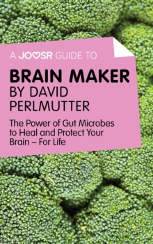 A Joosr Guide to... Brain Maker by David Perlmutter : The Power of Gut Microbes to Heal and Protect Your Brain-For Life, EPUB eBook